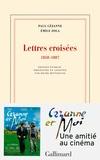 Emile Zola et Paul Cézanne - Lettres croisées 1858-1887.