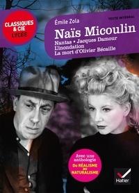 Emile Zola - Naïs Micoulin - Nantas, Jacques Damour, L'inondation, La mort d'Olivier Bécaille, suivi d'une anthologie Du réalisme au naturalisme.