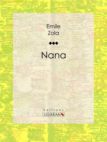Nana - Emile Zola, Ligaran - Format ePub - 9782335005127 - 5,99 €