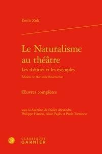 Emile Zola - Oeuvres complètes - Le naturalisme au théâtre - Les théories et les exemples.