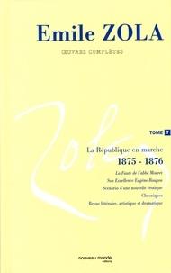 Emile Zola - Oeuvres complètes - Tome 7, La République en marche (1875-1876).