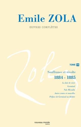 Emile Zola - Oeuvres complètes - Tome 12, Souffrance et révolte (1884-1885).