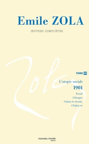 Emile Zola - Oeuvres Complètes - Tome 19, L'utopie sociale : les quatre Evangiles (2).
