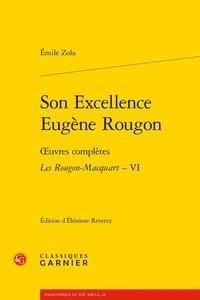 Emile Zola - Son Excellence Eugène Rougon - Œuvres complètes. Les Rougon-Macquart, VI.