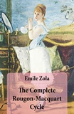 Emile Zola et Ernest Alfred Vizetelly - The Complete Rougon-Macquart Cycle (All 20 Unabridged Novels in one volume).