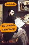 Emile Zola et William Foster Apthorp - The Complete Short Stories (All Unabridged).
