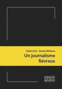 Emile Zola et Octave Mirbeau - Un journalisme fiévreux.