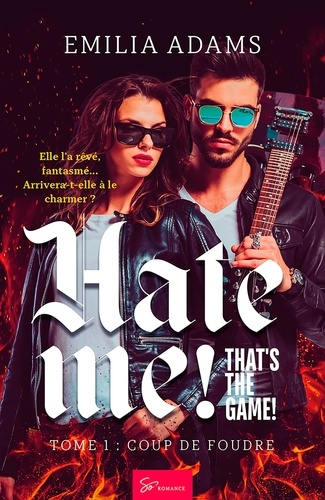 Emilia Adams - Hate me! That's the game! - Tome 1 - Coup de foudre.