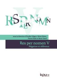Emilia Hilgert et Silvia Palma - Res per nomen - Volume 5, Négation et référence.