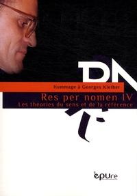 Emilia Hilgert et Silvia Palma - Res per nomen - Volume 4, Les théories du sens et de la référence - Hommage à Georges Kleiber.