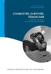 Emilia Koustova - Combattre, survivre, témoigner - Expériences soviétiques de la Seconde Guerre mondiale.