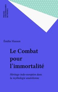 Emilia Masson - Le combat pour l'immortalité - Héritage indo-européen dans la mythologie anatolienne.