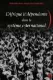 Emilia Robin-Hivert et Georges-Henri Soutou - L'Afrique indépendante dans le système international.