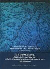 Emilia Velazquez et Eric Léonard - El istmo mexicano: une región inasequible - Estado, poderes locales y dinámicas espaciales (Siglos xvi-xxi).