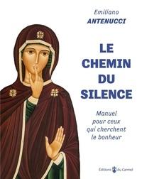 Emiliano Antenucci - Le chemin du silence - Manuel pour ceux qui cherchent le bonheur.