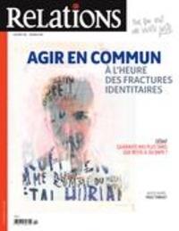 Emiliano Arpin-Simonetti et Jean-Claude Ravet - Relations  : Relations. No. 794, Janvier-Février 2018 - Agir en commun à l'heure des fractures identitaires.