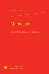 Emiliano Ferrari - Montaigne - Une anthropologie des passions.