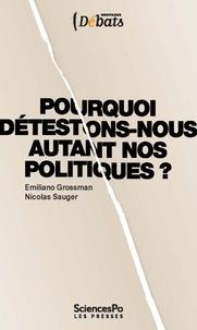 Emiliano Grossman et Nicolas Sauger - Pourquoi détestons-nous autant nos politiques ?.