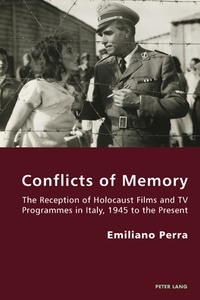Emiliano Perra - Conflicts of Memory - The Reception of Holocaust Films and TV Programmes in Italy, 1945 to the Present.