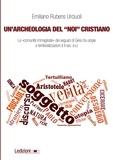 Emiliano Rubens Urciuoli - Un'archeologia del noi cristiano - Le «comunità immaginate» dei seguaci di Gesù tra utopie e territorializzazioni (I-II sec. e.v.).