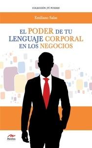 Emiliano Salas - El poder de tu lenguaje corporal en los negocios - Tu lenguaje corporal determina tu éxito personal y empresarial..