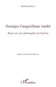 Emiliano Sfara - Georges Canguilhem inédit - Essai sur une philosophie de l'action.