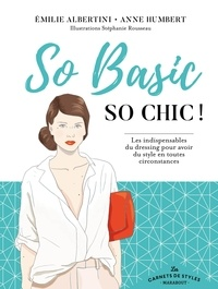 Emilie Albertini et Anne Humbert - So Basic, So chic ! - Les indispensables du dressing.