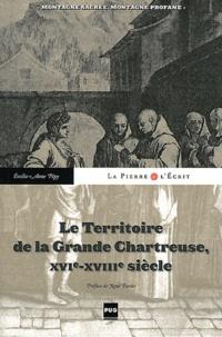 Emilie-Anne Pépy - Le Territoire de la Grande Chartreuse du XVIe au XVIIIe siècle - Montagne sacrée, montagne profane.