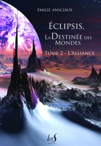 Emilie Ansciaux - Eclipsis, la destinee des mondes - tome 2 : l'alliance.