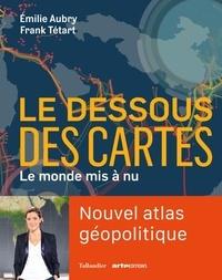 Emilie Aubry et Frank Tétart - Le dessous des cartes - Le monde mis à nu.