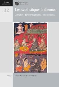 Emilie Aussant et Gérard Colas - Les scolastiques indiennes - Genèses, développements, interactions.