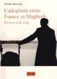 Emilie Barraud - L'adoption entre France et Maghreb - De terre et de sang.