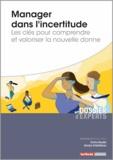 Emilie Baudet et Sandra Chélélékian - Manager dans l'incertitude - Les clés pour comprendre et valoriser la nouvelle donne.
