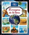 Emilie Beaumont et Agnès Vandewiele - L'imagerie de la Terre.