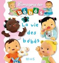 Emilie Beaumont et Nathalie Bélineau - La vie des bébés.