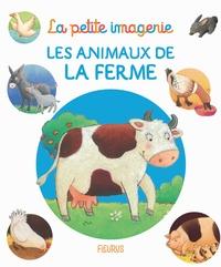 Emilie Beaumont et Christel Desmoinaux - Les animaux de la ferme.