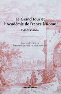 Emilie Beck Saiello et Jean-Noël Bret - Le Grand Tour et l'Académie de France à Rome - XVIIe-XIXe siècles.
