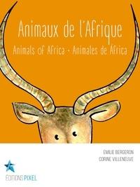 Emilie Bergeron et Corine Villeneuve - Animaux de l'Afrique - Animals of Africa · Animales de África.