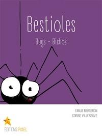Emilie Bergeron et Corine Villeneuve - Bestioles - Bugs · Bichos.
