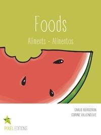 Emilie Bergeron et Corine Villeneuve - Foods - Aliments · Alimentos.