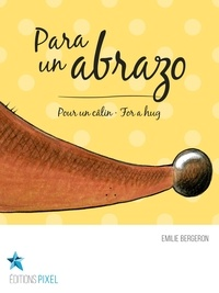 Emilie Bergeron et Corine Villeneuve - Para un abrazo - Pour un câlin · For a hug.