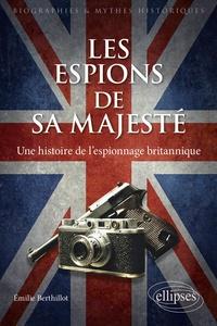 Emilie Berthillot - Les espions de Sa Majesté - Une histoire de l'espionnage britannique.