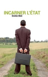 Emilie Blot - Incarner l'Etat.