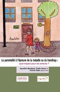 Emilie Boujut et Jacqueline Wendland - La parentalité à l'épreuve de la maladie ou du handicap : quel impact pour les enfants ?.
