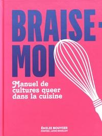 Emilie Bouvier - Braise-moi - Manuel de cultures queer dans la cuisine.