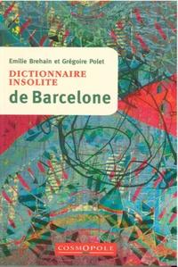 Emilie Brehain et Grégoire Polet - Dictionnaire insolite de Barcelone.