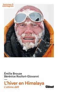 Emilie Brouze et Bérénice Rocfort-Giovanni - L'hiver en Himalaya - L'ultime défi.