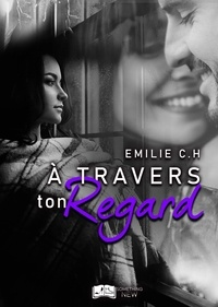 Emilie C.H. - À travers ton regard.