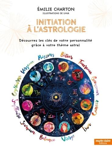 Initiation à l'astrologie. Découvrez les clés de votre personnalité grâce à votre thème astral