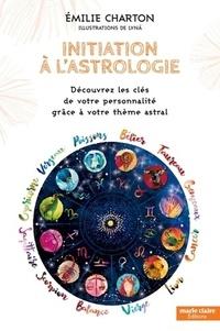 Emilie Charton - Initiation à l'astrologie - Découvrez les clés de votre personnalité grâce à votre thème astral.